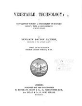 Vegetable Technology: A Contribution Towards a Bibliography of Economic Botany, with a Comprehensive Subject-index