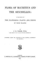 Flora of Mauritius and the Seychelles: A Description of the Flowering Plants and Ferns of Those Islands. Published Under the Authority of the Colonial Government of Mauritius
