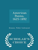 American Poems  1625 1892   Scholar s Choice Edition PDF