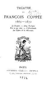 """Théatre de François Coppée: 1869-1872. Le passant. Deux douleurs. Fais ce que dois. L'Abandonn""""ee. Les bijoux de la delivrance"""