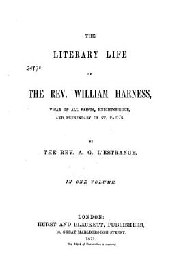 The Literary Life of the Rev  William Harness  Vicar of All Saints  Knightsbridge  and Prebendary of St  Paul s PDF