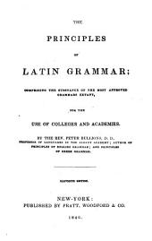 The Principles of Latin Grammar: Comprising the Substance of the Most Approved Grammars Extant, for the Use of Colleges and Academies