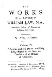 The Works of the Reverend William Law, M.A. ...: A serious call to a devout and holy life