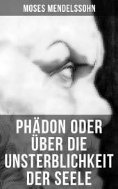 Phädon oder über die Unsterblichkeit der Seele: Leben und Charakter des Sokrates + Phädon in drei Gesprächen
