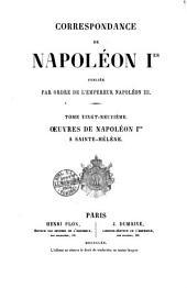 Correspondance de Napoleon 1: Oeuvres de Napoleon 1. a Sainte-Helene, Volume29