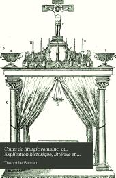 Cours de liturgie romaine, ou, Explication historique, littérale et mystique des cérémonies de l'église: Prolégomènes, la messe