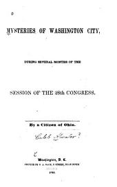Mysteries of Washington City: During Several Months of the Session of the 28th Congress