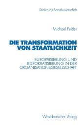 Die Transformation von Staatlichkeit: Europäisierung und Bürokratisierung in der Organisationsgesellschaft