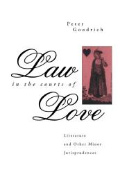 Law in the Courts of Love: Literature and Other Minor Jurisprudences