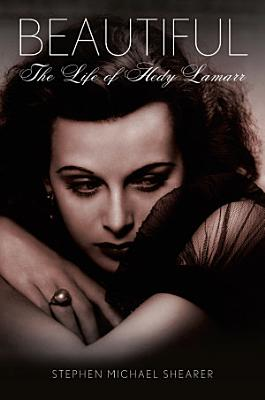 Beautiful  The Life of Hedy Lamarr PDF