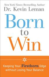 Born to Win: Keeping Your Firstborn Edge without Losing Your Balance