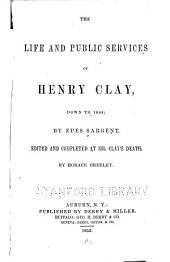 The Life and Public Services of Henry Clay, Down to 1848