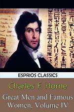 Great Men and Famous Women, Volume IV (Esprios Classics)