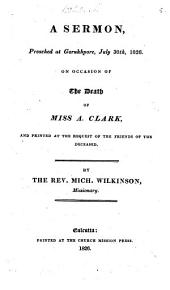 A Sermon, Preached at Gorukhpore, July 30th, 1826, on the Occasion of the Death of Miss A. Clark ...