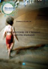 Une histoire de l'Homme sans fil d'Ariane: Essai de philosophie