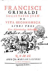FRANCISCI GRIMALDI SOCIETATIS JESU DE VITA OECONOMICA LIBRI TRES: Cum Adnotationibus Aristotelicis