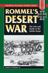 Rommel's Desert War: The Life and Death of the Afrika Korps