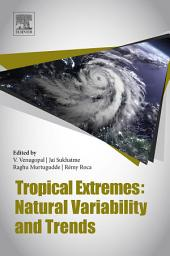 Tropical Extremes: Natural Variability and Trends: Observations, Modeling, and Theoretical Expectations
