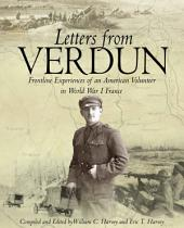 Letters from Verdun: Frontline Experiences of an American Volunteer in World War 1 France