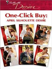 One-Click Buy: April Silhouette Desire: Satin & a Scandalous Affair\Marrying for King's Millions\Bedded by the Billionaire\Pregnant at the Wedding\Tycoon's One-Night Revenge\Baby on the Billionaire's Doorstep