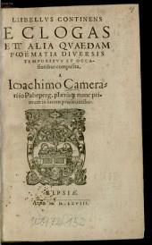Libellus Continens Eclogas Et Alia Quaedam Poëmatia Diversis Temporibus Et Occasionibus composita