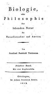 Biologie, oder Philosophie der lebenden Natur für Naturforscher und Ärzte: Band 5