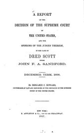 Report of the Decision of the Supreme Court of the United States, and the Opinions of the Judges Thereof, in the Case of Dred Scott Versus John F.A. Sandford: December Term, 1856