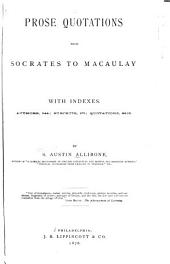 Prose Quotations from Socrates to Macaulay: With Indexes...