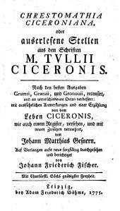 Chrestomathia Ciceroniana, oder auserlesene Stellen aus den Schriften M. Tullii Ciceronis (etc.)