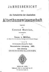 Jahresbericht über die Fortschritte der klassischen Altertumswissenschaft: Bände 18-19;Bände 67-68