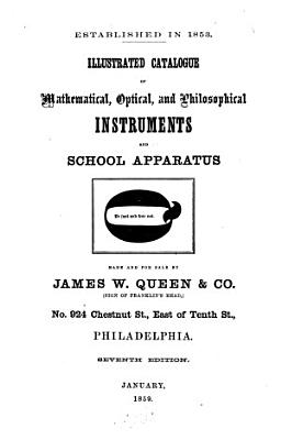 Illustrated Catalogue of mathematical  optical and philosophical instruments and school apparatus made and for sale by James W  Queen   Co   Sign of Franklin   s head      Philadelphia PDF