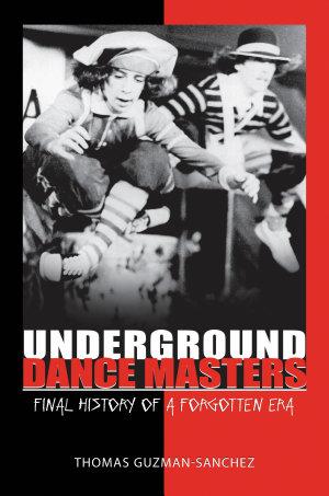 Underground Dance Masters  Final History of a Forgotten Era