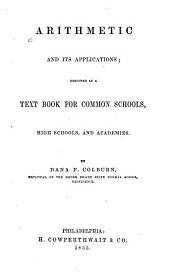 Arithmetic and Its Applications: Designed as a Text Book for Common Schools, High Schools, and Academies