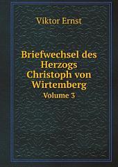 Briefwechsel des Herzogs Christoph von Wirtemberg: Band 1