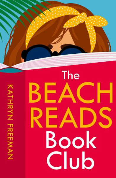 Download The Beach Reads Book Club  The Kathryn Freeman Romcom Collection  Book 5  Book