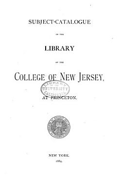 Subject  Catalogue of the Library of the College of New Jersey  at Princeton PDF