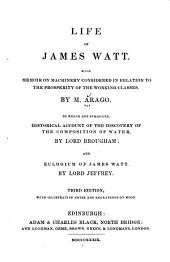 Life of James Watt: With a Memoir on Machinery Considered in Relation to the Prosperity of the Working Classes. To which are Subjoined, Historical Account of the Discovery of the Composition of Water