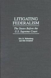 Litigating Federalism: The States Before the U.S. Supreme Court