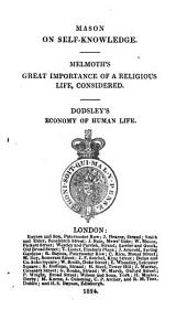 Mason on self-knowledge. Melmoth's Great importance of a religious life considered. Dodsley's Economy of human life