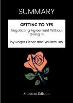 SUMMARY - Getting To Yes: Negotiating Agreement Without Giving In By Roger Fisher And William Ury