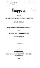 Rapport fait à la chambre des représentans et au sénat, par le Ministre des affaires étrangères, sur l'état des négociations, le 16 novembre 1832