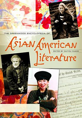 The Greenwood Encyclopedia of Asian American Literature  3 volumes  PDF