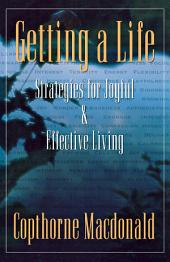 Getting A Life: Strategies For Joyful & Effective Living