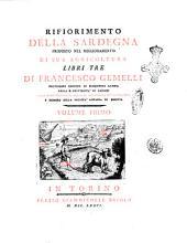 Rifiorimento della Sardegna proposto nel miglioramento di sua agricoltura libri tre di Francesco Gemelli professore emerito di eloquenza latina nella r. Università di Sassari ... volume primo [-secondo]: Volume 1