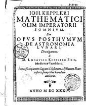 Ioh. Keppleri mathematici olim imperatorii Somnium, Seu Opus posthumum de astronomia lunari. Divulgatum à M. Ludovico Kepplero Filio, Medicinae Candidato