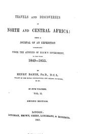 Travels and Discoveries in North and Central Africa: Being a Journal of an Expedition Undertaken Under the Auspices of H.B.M.'s Government: In the Years 1849-1855, Volume 2