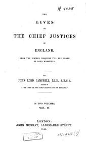 The Lives of the Chief Justices of England: From the Norman Conquest Till the Death of Lord Mansfield, Volume 2
