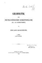 Grammatik der neufranzösischen Schriftsprache: (16.-19. Jahrhundert), Band 1