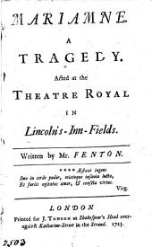 Mariamne: A Tragedy. Acted at the Theatre Royal in Lincoln's-Inn-Fields. Written by Mr. Fenton