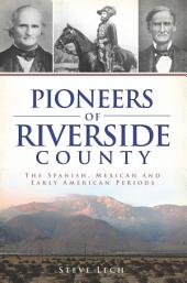 Pioneers of Riverside County: The Spanish, Mexican and Early American Periods